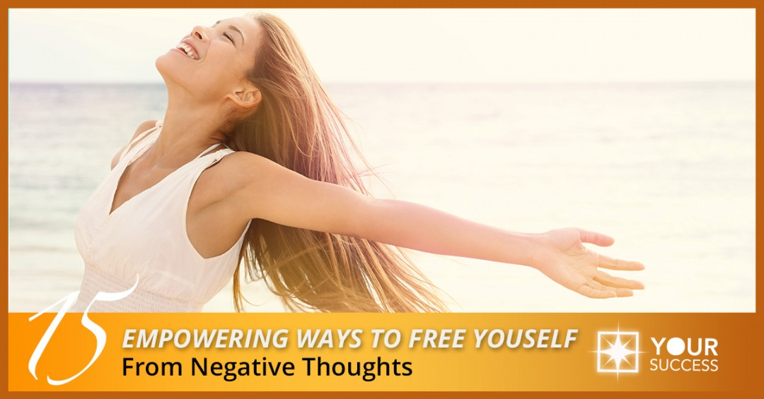 15 Empowering Ways to Free Yourself from Negative Thoughts