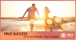 True Success (It's Not What You Think)