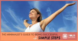 The Minimalist's Guide to Being Successful: 4 Simple Steps