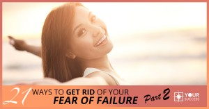 21 Ways to Get Rid of Your Fear of Failure Once and for All