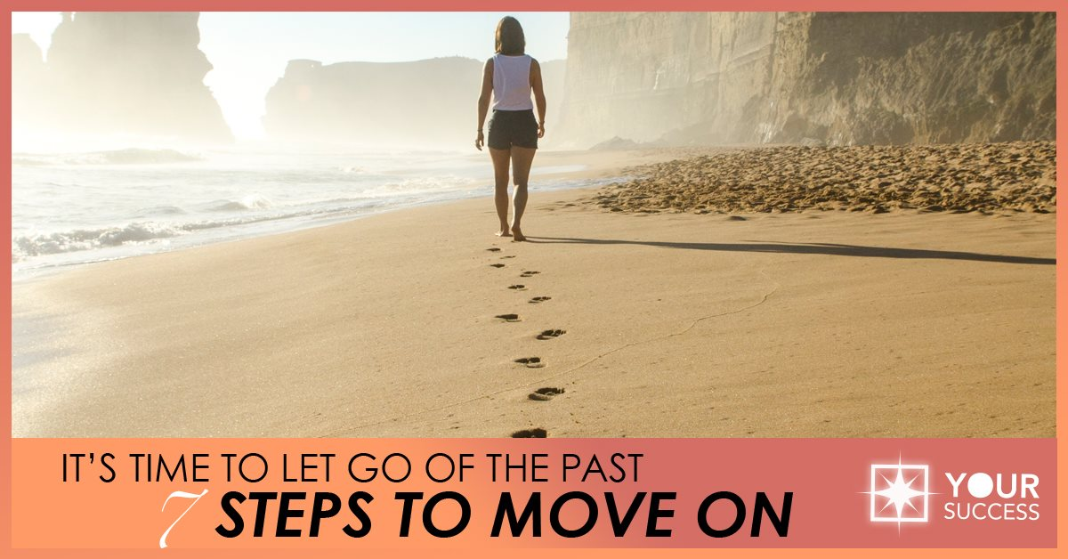 It's Time to Let Go of the Past: 7 Steps to Move On