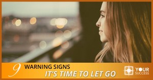 9 Warning Signs It's Time to Let Go